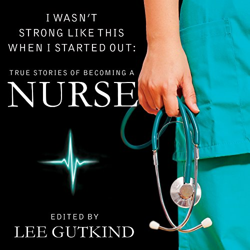 I Wasn't Strong Like This When I Started Out: True Stories of Becoming a Nurse by Tantor Audio