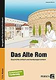 Das Alte Rom: Geschichte einfach und handlungsorientiert (5. und 6. Klasse)