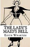 The Lady's Maid's Bell, Edith Wharton, 149612328X