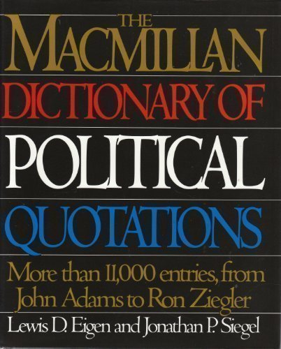 The Macmillan Dictionary of Political Quotations: More than 11,000 Entries from John Adams to Ron Ziegler (Jonathan P Lewis)