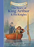 Classic Starts: The Story of King Arthur & His Knights: Retold from the Howard Pyle Original