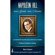 Napoléon Hill, mon guide, mon mentor: La recette du succès pour une vie accomplie (French Edition)