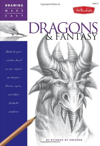 by kythera of anevern - dragons and fantasy: unleash your creative beast as you conjure up dragons, fairies, ogres, and other fantastic creatures drawing made easy 3/25/09