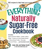The Everything Naturally Sugar-Free Cookbook: Includes Apple Cinnamon Waffles, Chicken Lettuce Wraps, Tomato and Goat Cheese Pastries, Peanut Butter ... Pumpkin Eclairs...and Hundreds More!