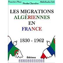 Les migrations Algériennes en France 1830 - 1962 (French Edition)