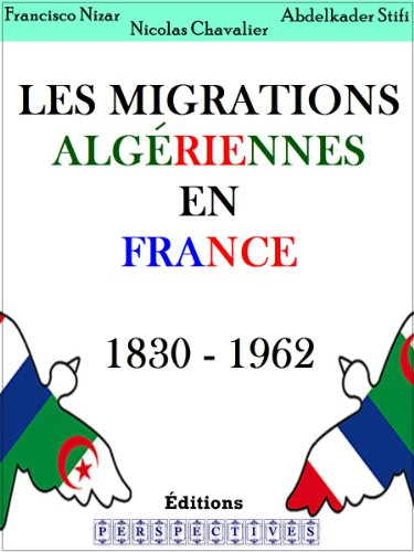 Les migrations Algériennes en France 1830 - 1962 (French Edition)