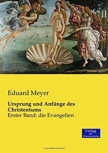 Download Ursprung und Anfänge des Christentums: Erster Band: die Evangelien (Volume 1) (German Edition) pdf epub