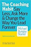 img - for [By Michael Bungay Stanier ] The Coaching Habit: Say Less, Ask More & Change the Way You Lead Forever (Paperback) 2018 by Michael Bungay Stanier (Author) (Paperback) book / textbook / text book