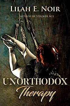 Unorthodox Therapy (The Unorthodox Trilogy Book 1) by [Noir, Lilah E.]