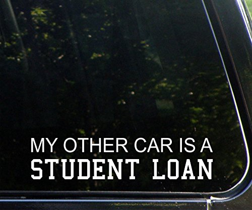 "My Other Ride Is A Student Loan - 9"" x 2"" - Vinyl Die Cut Decal Bumper Sticker For Windows, Cars, Trucks, Laptops, Etc."