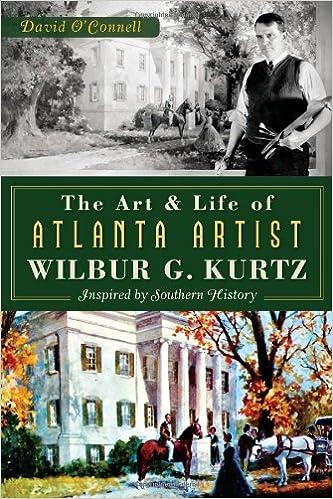 Download The Art and Life of Atlanta Artist Wilbur G. Kurtz:: Inspired by Southern History PDF, azw (Kindle), ePub, doc, mobi