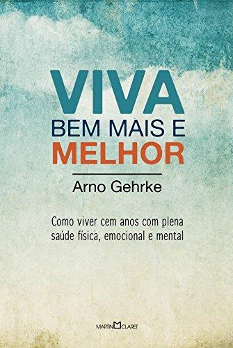 Viva Bem, Mais e Melhor. Como Viver Cem Anos com Plena Saúde Física, Emocional e Mental (Em Portuguese do Brasil) ebook