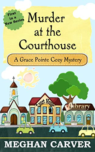 Murder at the Courthouse: A Grace Pointe Amateur Sleuth Christian Cozy Mystery (Grace Pointe Cozy Mysteries Book 1) by [Carver, Meghan]