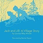 Jack and Jill: A Village Story   Louisa May Alcott