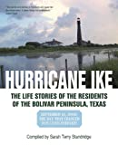 Hurricane Ike:  The Life Stories Of The Residents Of The Bolivar Peninsula, Texas: September 13, 2008:  The Day That Changed Our Lives Forever!
