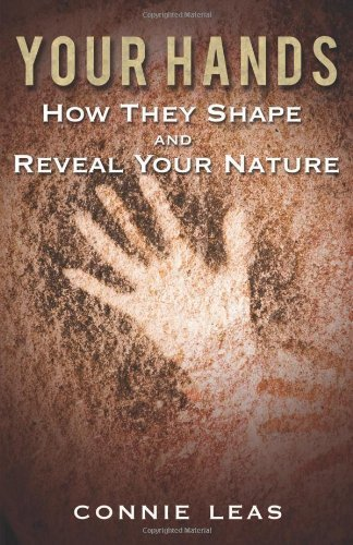 Your Hands: How They Shape and Reveal Your Nature by Connie Leas (2013-04-16) ebook