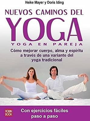 Nuevos caminos del yoga: Cómo mejorar cuerpo, alma y ...