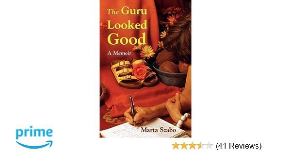 The Guru Looked Good Marta Szabo 9780578006260 Amazon Books