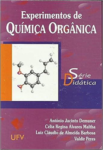 Experimentos de Quimica Organica - Serie Didatica: Antônio Jacinto Demuner: 9788572694193: Amazon.com: Books
