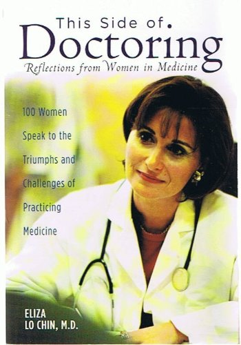 This Side of Doctoring: Reflections from Women in Medicine - 100 Women Speak to the Triumphs and Challenges of Practicing Medicine (Signed by Editor, Eliza Lo Chin)
