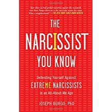 The Narcissist You Know: Defending Yourself Against Extreme Narcissists in an All-About-Me Age