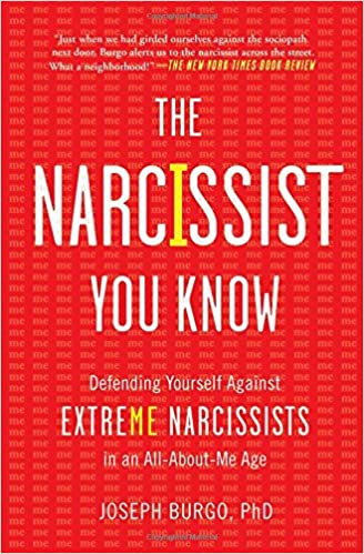 The Narcissist You Know: Defending Yourself Against Extreme ...