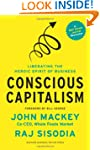 Conscious Capitalism: Liberating the...