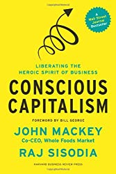 Conscious Capitalism: Liberating the Heroic Spirit of Business