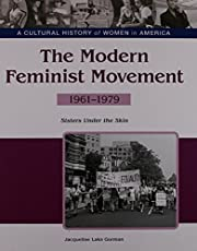 Gorman, J:  The Modern Feminist Movement (A Cultural History of Women in America)
