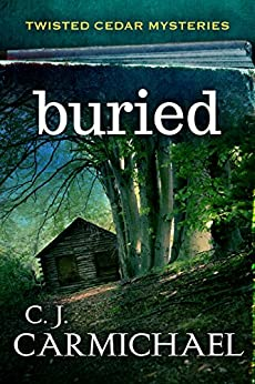 Buried (Twisted Cedar Mysteries Book 1) by [Carmichael, C. J.]