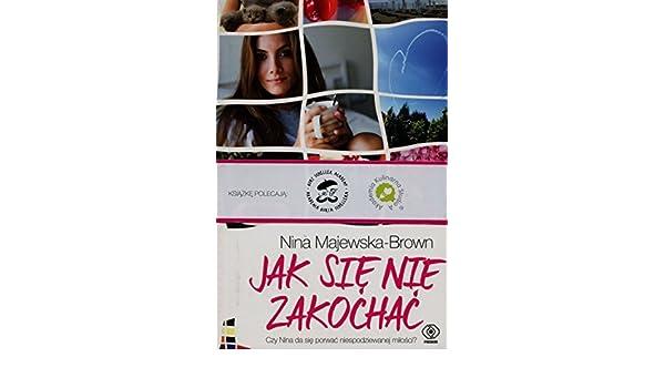 9e883a04781b51 Jak sie nie zakochac: Nina Majewska-Brown: 9788378188810: Amazon.com: Books