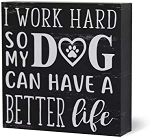 SANY DAYO Home I Work Hard So My Dog Can Have A Better Life 6 x 6 inches Wood Box Signs with Inspirational and Funny Pet Quotes for Home Office Décor