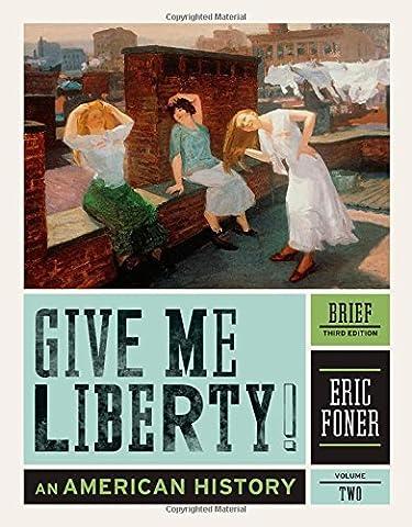 Give Me Liberty!: An American History (Brief Third Edition) (Vol. 2) (Give Me Liberty Vol 2)
