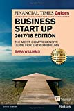 The Financial Times Guide to Business Start Up 2017/18: The Most Comprehensive Guide for Entrepreneurs (The FT Guides)
