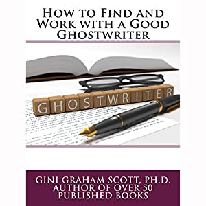 How to Find and Work with a Good Ghostwriter Audiobook