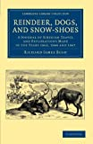 Reindeer, Dogs, and Snow-Shoes : A Journal of Siberian Travel and Explorations Made in the Years 1865, 1866 And 1867, Bush, Richard James, 1108049745