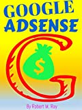 GOOGLE ADSENSE: Google Adsense Guide, How To Make Money With Google Adsense