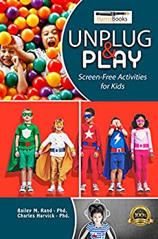Unplug and Play: Screen-Free Activities for Kids by [Rand, Bailey M., Harvick, Charles, Harris, Christopher C.]