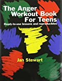 The Anger Workout Book for Teens, Jan Stewart, 1931061130
