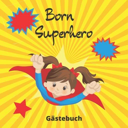 Born Superhero Gästebuch: BabyShower Party Aktivitätsbuch für besondere Mädchen - 30 Einträge mit Wünschen fürs Baby und Tipp-/Wett-Karte für die ... Superheld Cover (German Edition) (Besonderes Geschenk-karten)