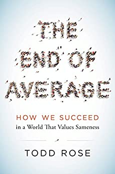 The End of Average: How We Succeed in a World That Values Sameness by [Rose, Todd]