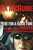 Here For a Good Time : On the Road with Trooper , Canada's Legendary Rock Band by Mcguire, Ra (2010) Paperback