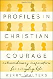 Profiles in Christian Courage, Kerry Walters, 1442223316