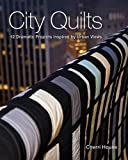 City Quilts: 12 Dramatic Projects Inspired By Urban Views