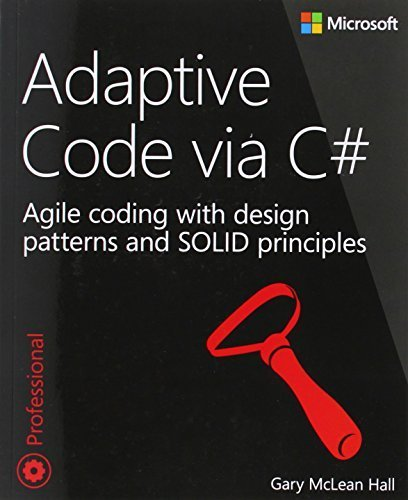 Adaptive Code via C#: Agile coding with design patterns and SOLID principles (Developer Reference) 1st edition by Hall, Gary McLean (2014) Taschenbuch