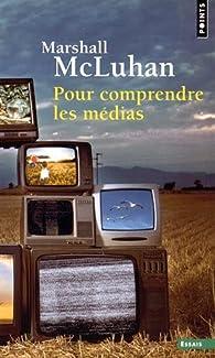 Pour comprendre les médias. Les prolongements technologiques de l'homme par Marshall McLuhan