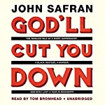 God'll Cut You Down: The Tangled Tale of a White Supremacist, a Black Hustler, a Murder, and How I Lost a Year in Mississippi | John Safran