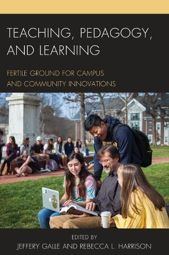 Teaching, Pedagogy, and Learning: Fertile Ground for Campus and Community Innovations