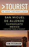 Greater Than a Tourist San Miguel de Allende Guanajuato Mexico: 50 Travel Tips from a Local