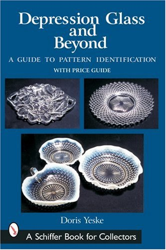 Depression Glass and Beyond: A Guide to Pattern Identification (Schiffer Book for Collectors)